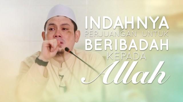 Kisah Inspiratif: Indahnya Perjuangan Untuk Beribadah Kepada Allah – Ustadz Ahmad Zainuddin, Lc.