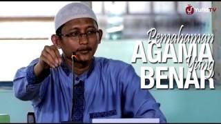 Pemahaman Agama Yang Benar – Ustadz Badru Salam, Lc