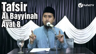Tafsir Surat Al Bayyinah Ayat 8 – Ustadz Abdullah Zaen, MA