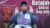 Belajar Sholat Bagian 20: Bangkit dari Ruku – Ustadz Abdullah Zaen, MA
