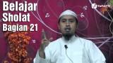 Belajar Sholat Bagian 21 – Ustadz Abdullah Zaen, MA