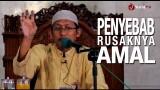 Ceramah Islam: Penyebab Rusaknya Amal – Ustadz Badru Salam, Lc