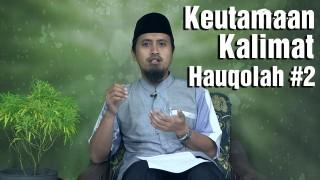 Fiqih Doa dan Dzikir: Keutamaan Kalimat Hauqolah Bagian 2 – Ustdadz Abdullah Zaen, MA