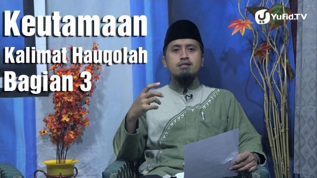 Kajian Fiqih Doa dan Dzikir: Keutamaan Kalimat Hauqolah Bagian 3 Ustadz Abdullah Zaen