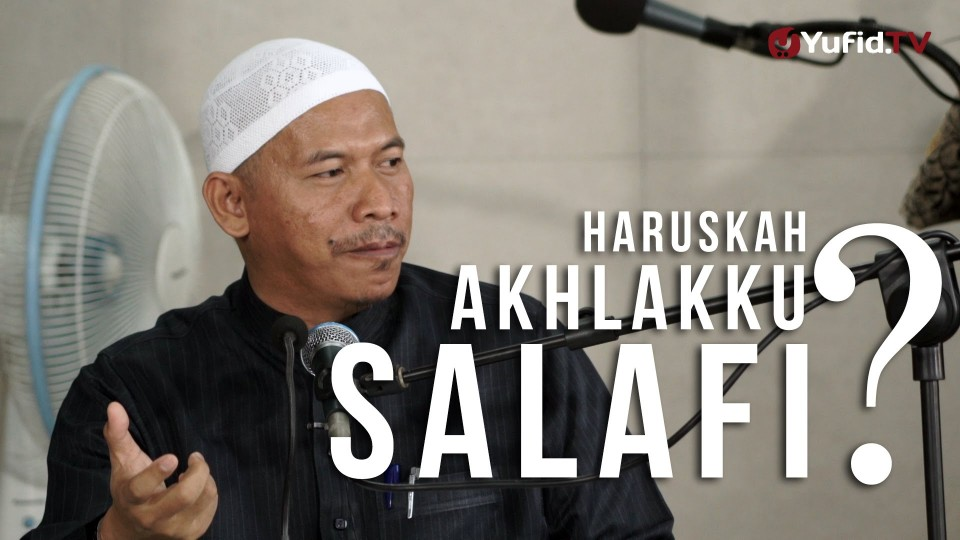 Kajian Umum : Haruskah Akhlakku Salafi ? – Ustadz Abu Islama Imanuddin, Lc., MA
