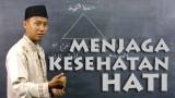 Tausiyah Singkat Tentang Hati dan Cara Menjaga Kesehatan Hati Ustadz Ammi Baits
