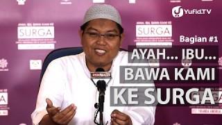 Video Islamic Parenting: Ayah, Ibu.. Bawa Kami ke Surga (Bagian 1) – Ustadz Firanda Andirja, M.A.
