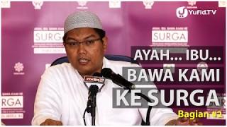 Video Islamic Parenting: Ayah, Ibu.. Bawa Kami ke Surga (Bagian 2) – Ustadz Firanda Andirja, M.A.