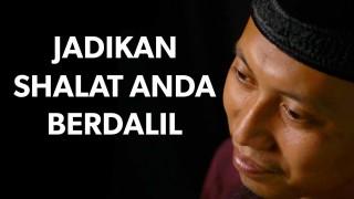 Cambuk Hati – Jadikan Shalat Anda Berdalil – Ustadz Ammi Nur Baits
