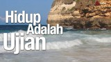 Ceramah Singkat: Hidup adalah Ujian – Ustadz Abu Ihsan Al-Maidany, MA.