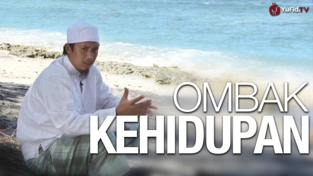Ceramah Singkat: Ombak Kehidupan – Ustadz Abdurrahman Thoyib, Lc.
