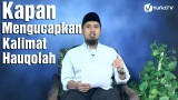 Fiqih Doa dan Dzikir: Kapan Mengucapkan Kalimat Hauqolah – Ustadz Abdullah Zaen, MA