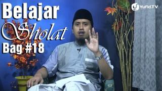 Kajian Fiqih Belajar Sholat Bagian 18 – Bacaan Ketika Ruku Bagian 2 – Ustadz Abdullah Zaen, MA