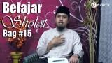 Kajian Fiqih Sholat: Belajar Sholat Bagian 15 Takbir Perpindahan Gerakan – Ustadz Abdullah Zaen, MA