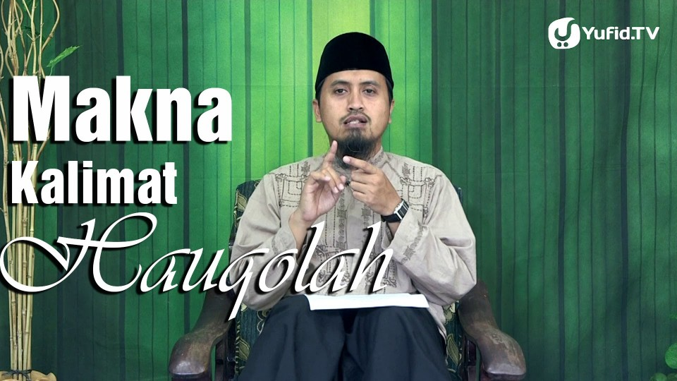 Kajian Islam Doa dan Dzikir: Makna dan Konsekuensi Kalimat Hauqolah – Ustadz Abdullah Zaen, MA