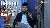 Kajian Islam Fiqih Sholat: Belajar Sholat Bagian 16 – Pembahasan Ruku – Ustadz Abdullah Zaen, MA