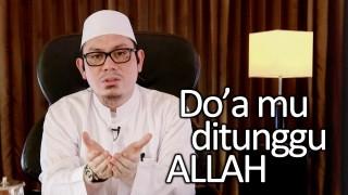 Kajian Islam Motivasi Diri: Do'a mu ditunggu Allah – Ustadz Ahmad Zainuddin, Lc