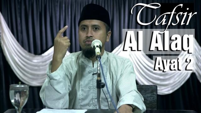 Kajian Islam Tafsir Al Quran: Tafsir Surat Al Alaq Ayat 2 – Ustadz Abdullah Zaen, MA