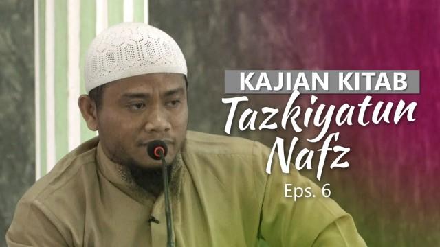Kajian Rutin: Kitab Tazkiyatun Nafs 6 – Ustadz Amir As-Soronjy