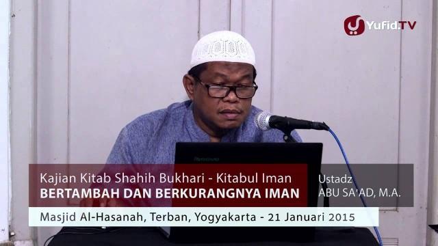 Kajian Shahih Bukhari – Bertambah dan Berkurangnya Keimanan – Ustadz Abu Sa'ad, M.A.
