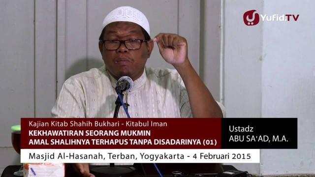 Kajian Shahih Bukhari – Kekhawatiran Mukmin Amalnya Terhapus Tanpa Sadar (01) – Ustadz Abu Sa'ad