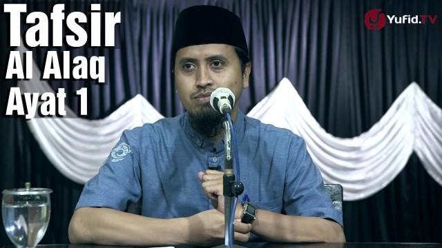 Kajian Tafsir Al Quran: Tafsir Surat Al Alaq Ayat 1 – Ustadz Abdullah Zaen, MA