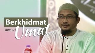 Kajian Umum: Berkhidmat Untuk Umat – Ustadz Abdullah Taslim