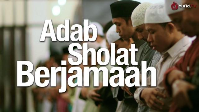 Panduan Ibadah: Adab Sholat Berjamaah (Dilengkapi Video Ilustrasi Lengkap)