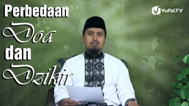 Kajian Fiqih Doa dan Dzikir: Perbedaan Antara Doa dan Dzikir – Ustadz Abdulah Zaen, MA