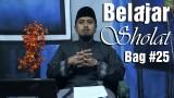 Kajian Fiqih Islam: Belajar Cara Sholat Bagian 25 Keutamaan Sujud – Ustadz Abdullah Zaen, MA