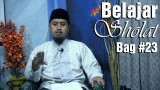 Kajian Fiqih Islam: Belajar Sholat Bagian 23, Turun Menuju Sujud – Abdullah Zaen, MA