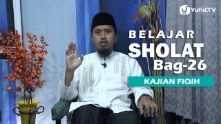 Kajian Fiqih Islam: Belajar Sholat Bagian 26 – Ustadz Abdullah Zaen, MA