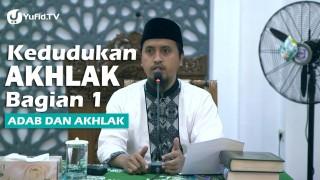 Kajian Islam Adab dan Akhlak: Kedudukan Akhlak Dalam Islam Bag 1 – Ustadz Abdullah Zaen, MA