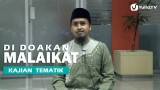 Kajian Islam: Di Doakan Malaikat – Ustadz Abdullah Zaen, MA
