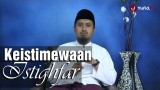 Kajian Islam Fiqih Doa dan Dzikir: Keistimewaan Istighfar – Ustadz Abdullah Zaen, MA