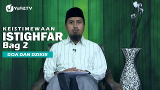 Kajian Islam: Keistimewaan Istighfar Bagian 2 – Ustadz Abdullah Zaen, MA