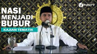Kajian Islam: Nasi Telah Menjadi Bubur – Ustadz Abdullah Zaen, MA