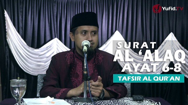 Kajian Islam Tafsir Al Quran: Tafsir Surat Al Alaq Ayat 6-8 – Ustadz Abdullah Zaen, MA