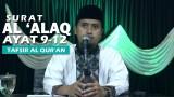 Kajian Islam Tafsir Al Quran: Tafsir Surat Al Alaq Ayat 9-12 – Ustadz Abdullah Zaen, MA