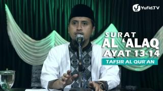 Kajian Islam Tafsir Al Quran: Tafsir Surat Al Alaq ayat 13-14 – Ustadz Abdullah Zaen, MA
