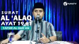 Kajian Islam Tafsir Al Quran: Tafsir Surat Al Alaq Ayat 19 Bagian 1 – Ustadz Abdullah Zaen, MA