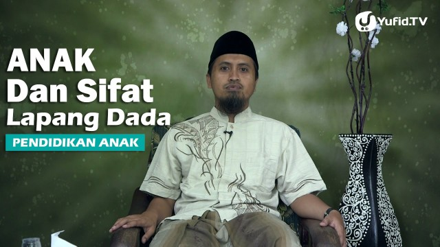 Kajian Keluarga Islam: Anak dan Sifat Lapang Dada – Ustadz Abdullah Zaen, MA