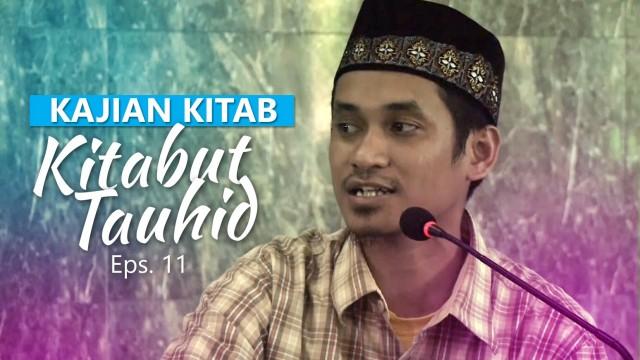 Kajian Rutin: Kitab Tauhid 11 – Ustadz Muhammad Abduh Tuasikal, M.Sc