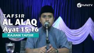 Kajian Tafsir Al Quran: Tafsir Surat Al Alaq Ayat 15-16 – Ustadz Abdullah Zaen, MA