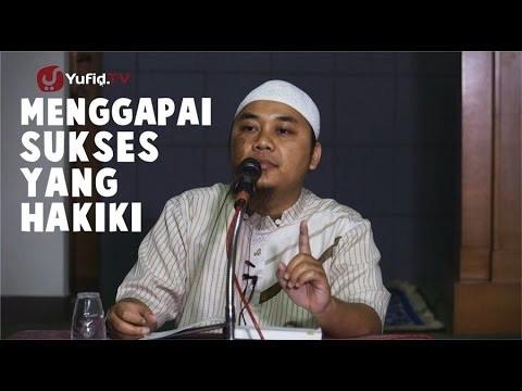 Pengajian Islam: Menggapai Sukses yang Hakiki – Ustadz Abu Khaleed Resa Gunarsa, Lc.