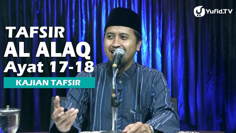Tafsir Surat Al Alaq Ayat 17-18 – Ustadz Abdullah Zaen, MA