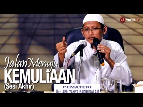 Ceramah Islam: (Sesi Akhir) Jalan Menuju Kemuliaan – Ustadz Badru Salam, Lc