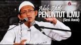 Ceramah Islam: (Sesi Awal) Adab Adab Penuntut Ilmu – Ustadz Badru Salam, Lc