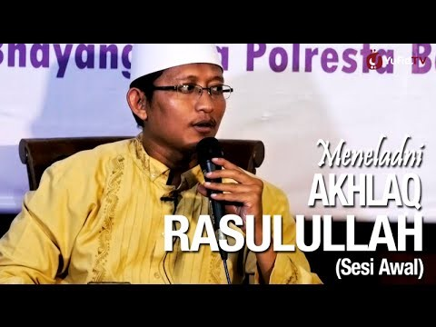 Ceramah Islam: (Sesi Awal) Meneladani Akhlaq Rasulullah – Ustadz Badru Salam, Lc