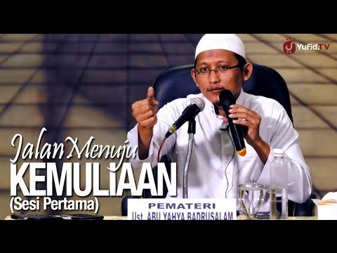 Ceramah Islam: (Sesi Pertama) Jalan Menuju Kemuliaan – Ustadz Badru Salam, Lc